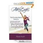 Faith Leaps; The Christian Mom's Guide to Passion, Purpose & Profits,