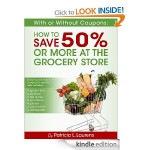 Free With or Without Coupons: How to Save 50% or More at the Grocery Store {Kindel Book}