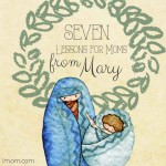 7 Mom Lessons  from Mary