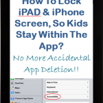 MOM Tip: How to Lock an iPad/iPhone Screens so Kids Stay within the App