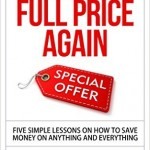 Free Book:  Stop paying Full Price for everything!!  [Kindle Edition]