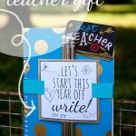 "Free ""Let's Start This Year Off Write"" Teacher Gift Printable"