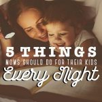 5 Things Moms Should Do for Their Kids Every Night