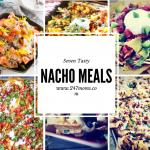 7 Tasty Nacho Meals