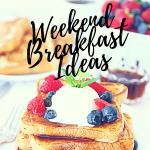 7 Weekend Breakfast Ideas