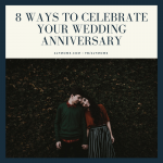 8 Ways to Celebrate Your Wedding Anniversary