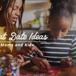 8 Great Date Ideas for Moms and Kids