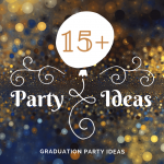 15+ Party Ideas for Graduation