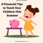 8 Financial Tips to Teach Your Children This Summer