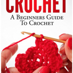 Free Crochet: A Beginners Guide to Crochet for Kindle eBook