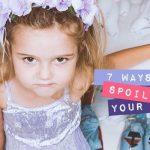 7 Ways to Spoil Your Children