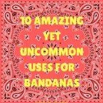 10 Amazing Yet Uncommon Uses for Bandanas