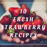10 Fresh Strawberry Recipes