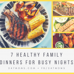 7 Healthy Family Dinners for Busy Nights