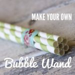 MOM Tip: DIY Bubble Wand
