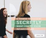 5 Things Teenagers Secretly Want You to Know But Won't Tell You