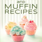 101 Quick & Easy Cupcake and Muffin Recipes eBook for Kindle