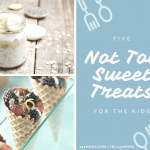 5 Not Too Sweet Treats for the Kids