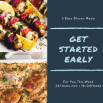 Get Started Early: 5 Easy Dinner Meals for You This Week