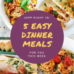 Jump Right In: 5 Easy Dinner Meals for You This Week