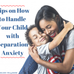 Tips on How to Handle Your Child with Separation Anxiety