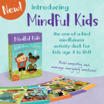 Introducing Mindful Kids ~ 50 Mindfulness Activities for Kindness, Focus and Calm