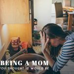 When Being a Mom Isn't What You Thought It Would Be