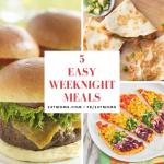 5 Easy Weeknight Meals: 02/11/2018