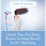 Quick Tips for Busy Moms Getting Ready in the Morning