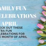 Family Fun Celebrations in April