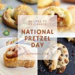 Recipes to Celebrate National Pretzel Day