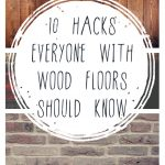 10 Hacks Everyone With Wood Floors Should Know