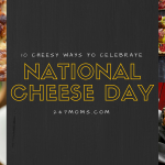 10 Cheesy Ways to Celebrate National Cheese Day