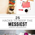25 Hacks to Keep the Messiest Areas Organized