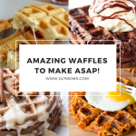 Amazing Waffles to Make ASAP