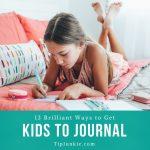 13 Brilliant Ways to Get Kids to Journal