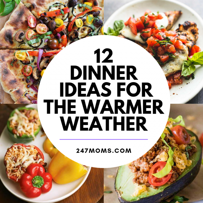 12 Dinner Ideas For The Warmer Weather